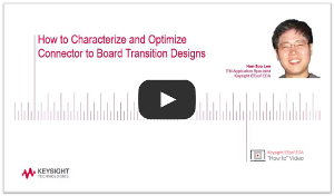 How to Characterize and Optimize Connector-to-Board Transition Designs