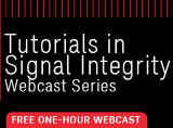 Tutorials in Signal Integrity Webcast Series